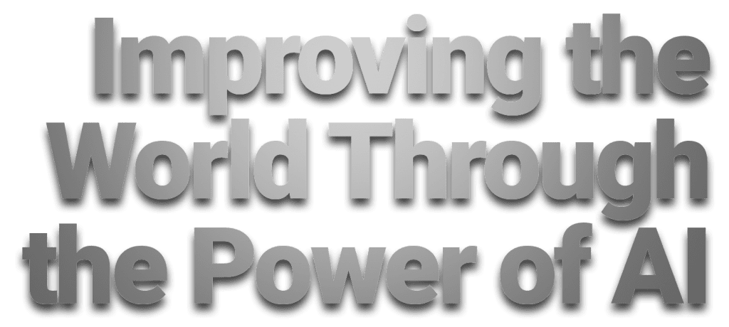 Improving the world through the power of AI